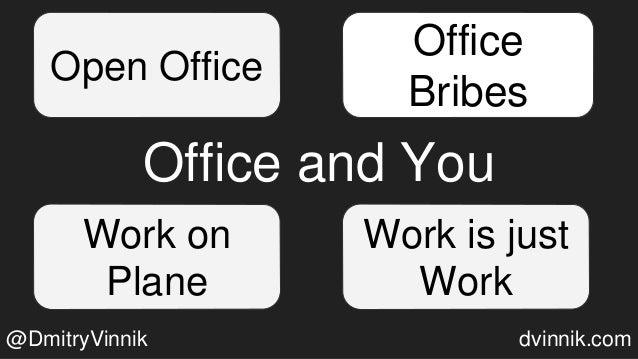 Office and You Office Perks Work on Plane Work is just Work Open Office Office Bribes @DmitryVinnik dvinnik.com