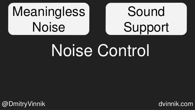 Meaningless Noise Sound Support Noise Control @DmitryVinnik dvinnik.com