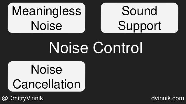 Meaningless Noise Sound Support Noise Cancellation Noise Control @DmitryVinnik dvinnik.com