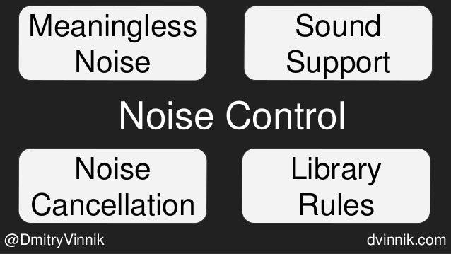 Meaningless Noise Sound Support Library Rules Noise Cancellation Noise Control @DmitryVinnik dvinnik.com