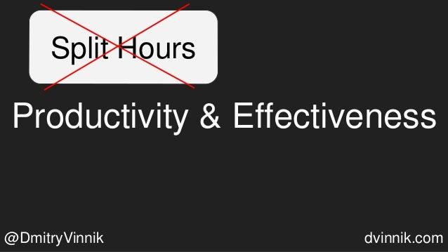 Split Hours Productivity & Effectiveness @DmitryVinnik dvinnik.com