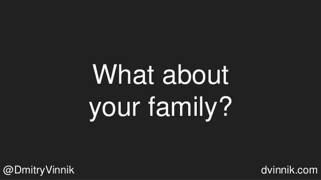 What about your family? @DmitryVinnik dvinnik.com