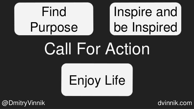 Call For Action Find Purpose Inspire and be Inspired Enjoy Life @DmitryVinnik dvinnik.com