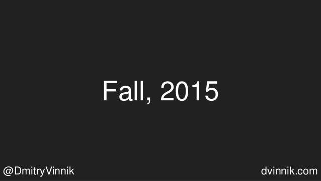 Fall, 2015 @DmitryVinnik dvinnik.com