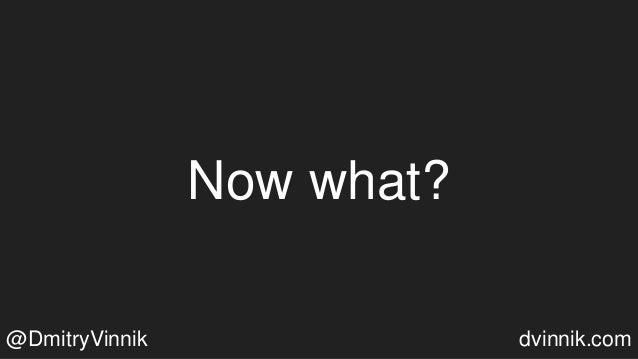 Now what? @DmitryVinnik dvinnik.com