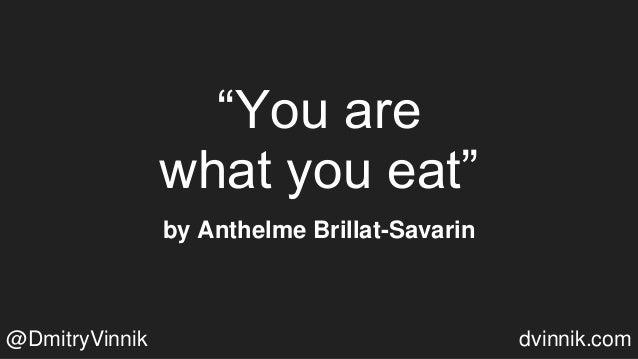 """You are what you eat"" by Anthelme Brillat-Savarin @DmitryVinnik dvinnik.com"