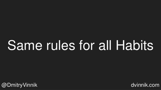 Same rules for all Habits @DmitryVinnik dvinnik.com
