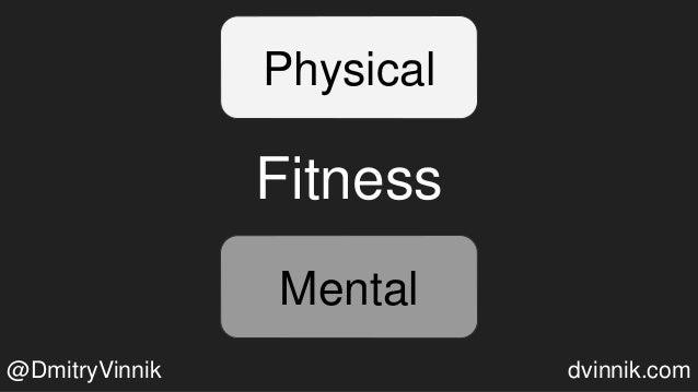Fitness Physical MentalMental @DmitryVinnik dvinnik.com
