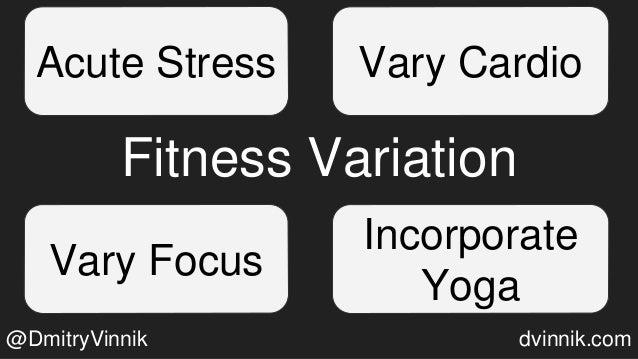 Fitness Variation Acute Stress Vary Cardio Vary Focus Incorporate Yoga @DmitryVinnik dvinnik.com