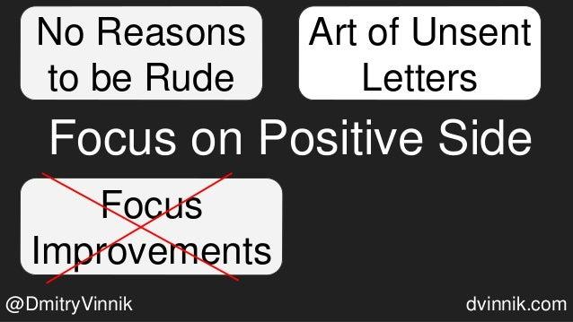 Focus on Positive Side Art of Unsent Letters Focus Improvements No Reasons to be Rude @DmitryVinnik dvinnik.com