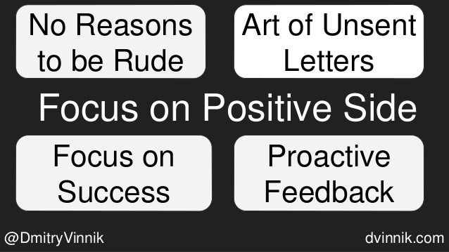 Focus on Positive Side Art of Unsent Letters No Reasons to be Rude @DmitryVinnik dvinnik.com Focus on Success Proactive Fe...