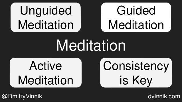 Meditation Guided Meditation Active Meditation Consistency is Key Unguided Meditation @DmitryVinnik dvinnik.com