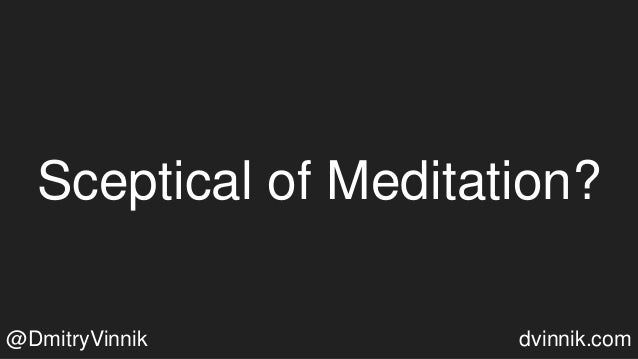 Sceptical of Meditation? @DmitryVinnik dvinnik.com