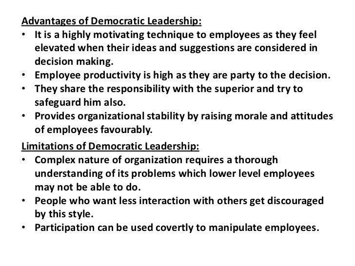 advantages of democratic leadership style If companies are having a difficult time keeping employees engaged, motivated, and productive then incorporating a democratic leadership style could be a viable option that leaders should consider part 2 5 main principles of democratic leaders  advantages of democratic leaders.