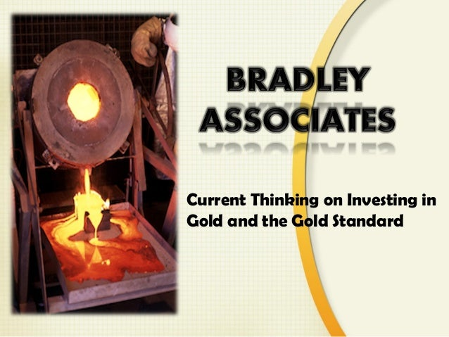 Current Thinking on Investing inGold and the Gold Standard