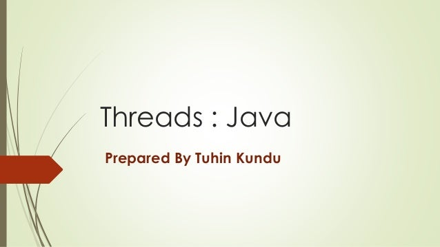 Threads : Java Prepared By Tuhin Kundu