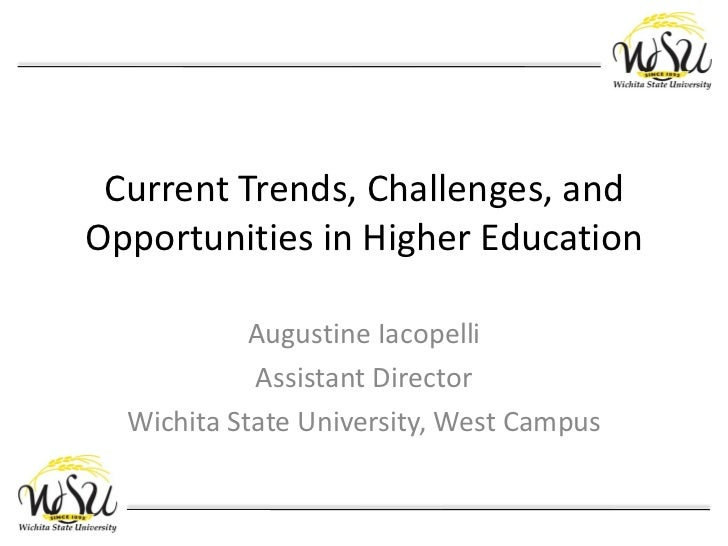 Current Trends, Challenges, andOpportunities in Higher Education            Augustine Iacopelli            Assistant Direc...