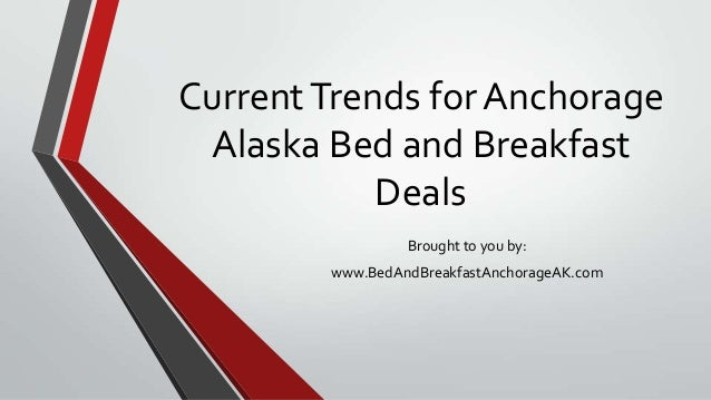 CurrentTrends for AnchorageAlaska Bed and BreakfastDealsBrought to you by:www.BedAndBreakfastAnchorageAK.com