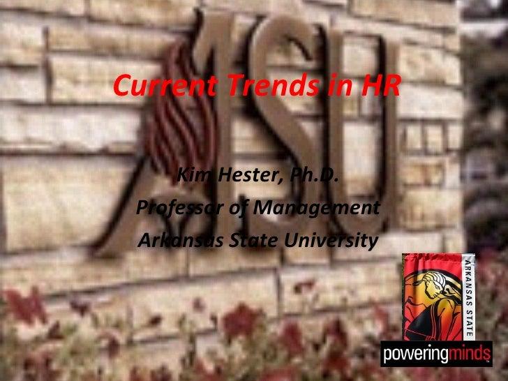 Current Trends in HR     Kim Hester, Ph.D. Professor of Management Arkansas State University