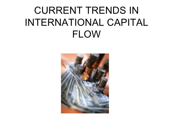 CURRENT TRENDS IN INTERNATIONAL CAPITAL FLOW