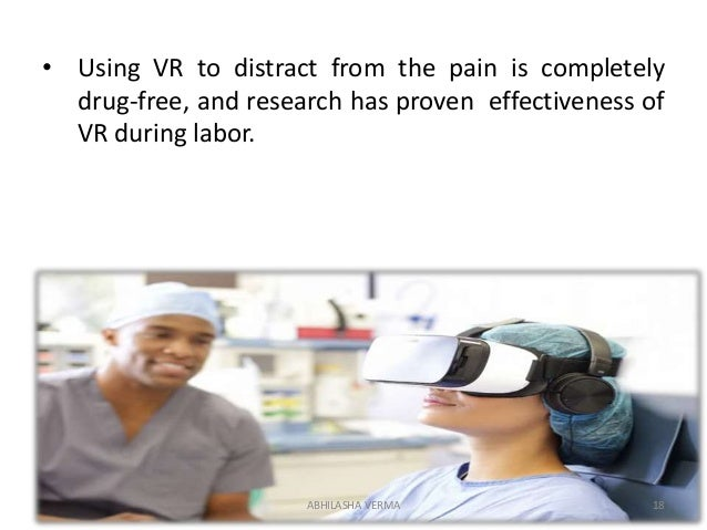 • Using VR to distract from the pain is completely drug-free, and research has proven effectiveness of VR during labor. 18...