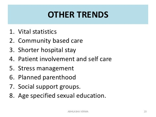 OTHER TRENDS 1. Vital statistics 2. Community based care 3. Shorter hospital stay 4. Patient involvement and self care 5. ...