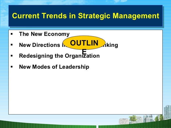 Current Trends in Strategic Management <ul><li>The New Economy </li></ul><ul><li>New Directions in Strategic Thinking </li...