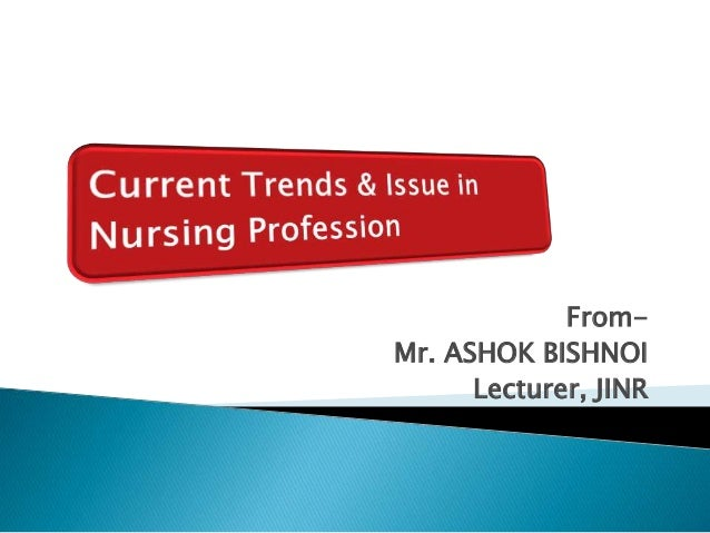 current trends in nursing Nursing is an art and a science nursing is the oldest of arts and youngest of professions the heritage of nursing includes the successes, advances and units as well as failures, regressions and conflicts nursing was distinguished in its early history as a form of community services was originally related to.