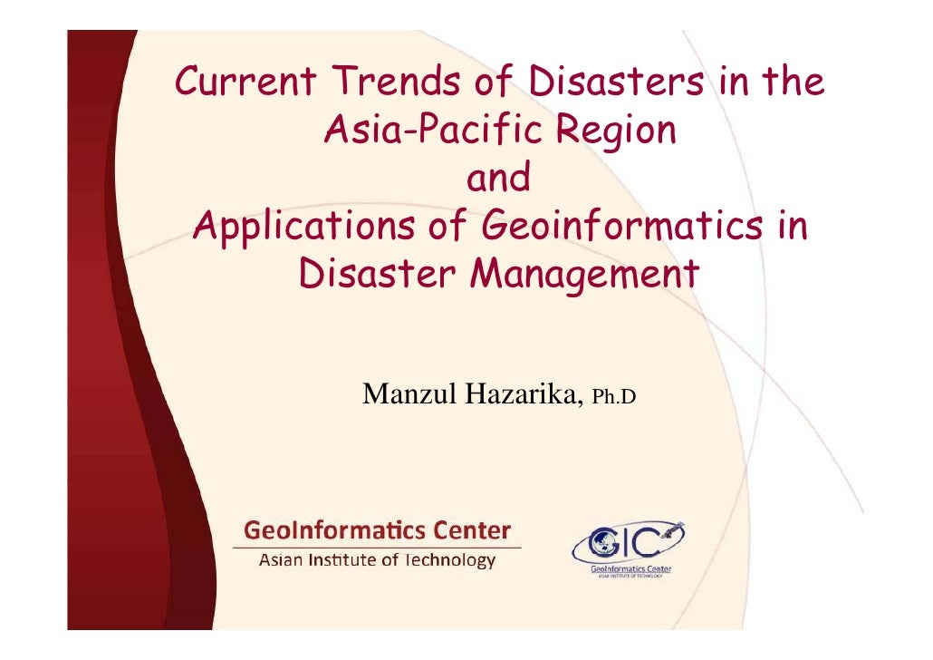 Current Trends of Disasters in the         Asia-Pacific Region                 and  Applications of Geoinformatics in     ...