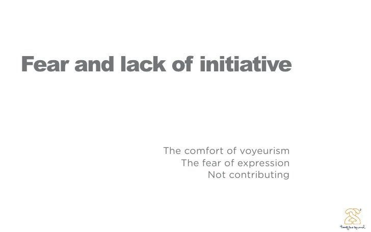 Fear and lack of initiative                 The comfort of voyeurism                  The fear of expression              ...