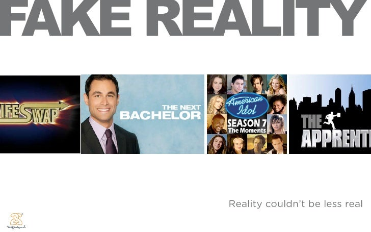 AKE REALITY         Reality couldn't be less real