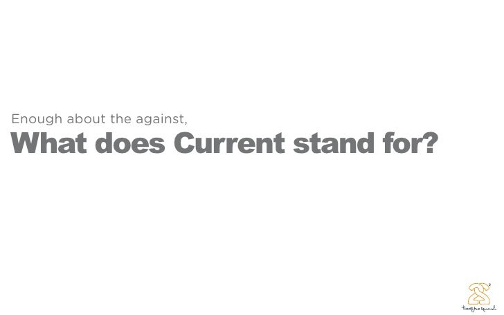 Enough about the against,  What does Current stand for?