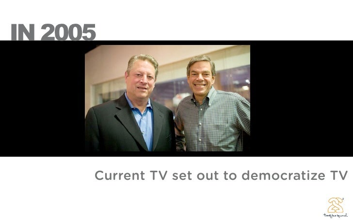 IN 2005           Current TV set out to democratize TV