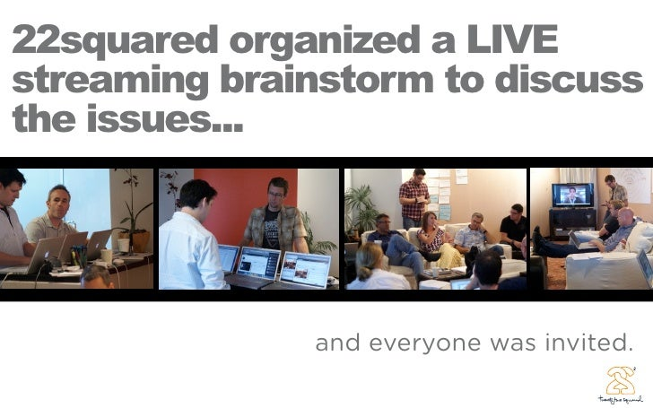 22squared organized a LIVE streaming brainstorm to discuss the issues...                   and everyone was invited.