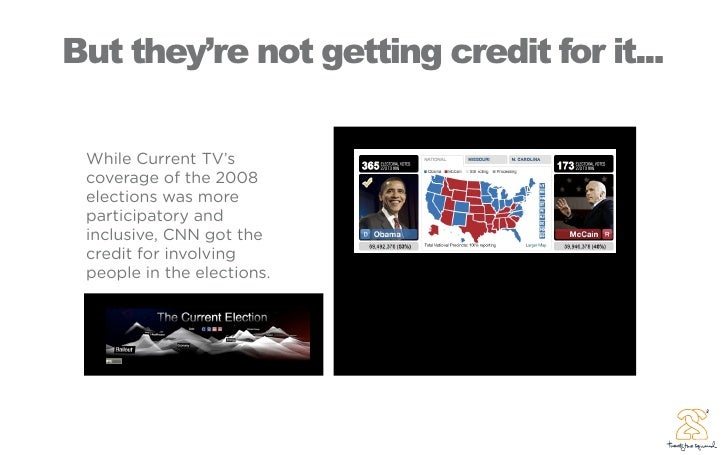 But they're not getting credit for it...   While Current TV's  coverage of the 2008  elections was more  participatory and...