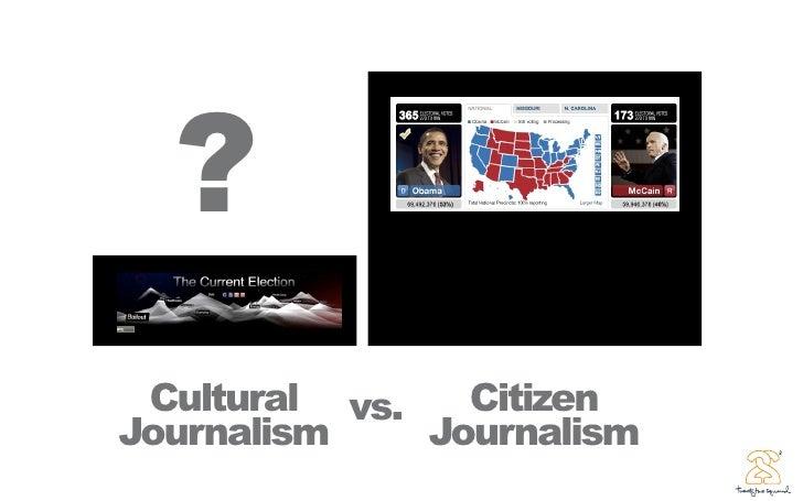 ?  Cultural vs.   Citizen Journalism    Journalism