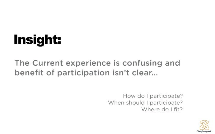 Insight: The Current experience is confusing and benefit of participation isn't clear...                           How do I...