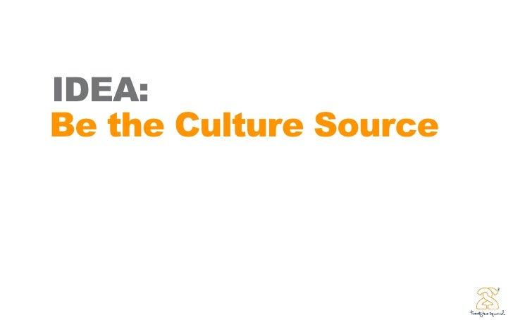 IDEA: Be the Culture Source