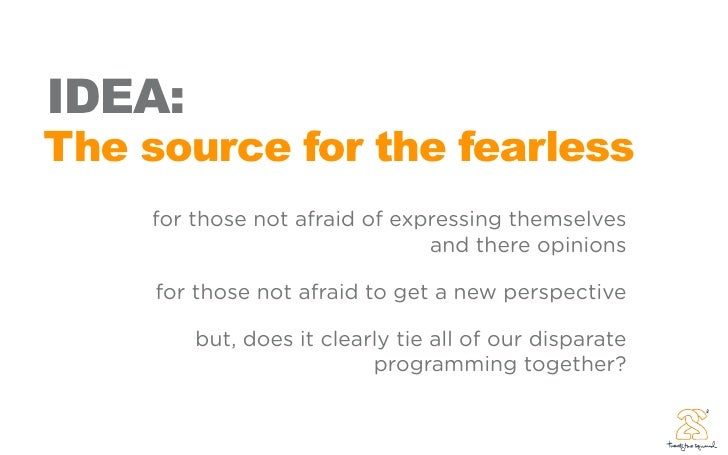 IDEA: The source for the fearless     for those not afraid of expressing themselves                                and the...