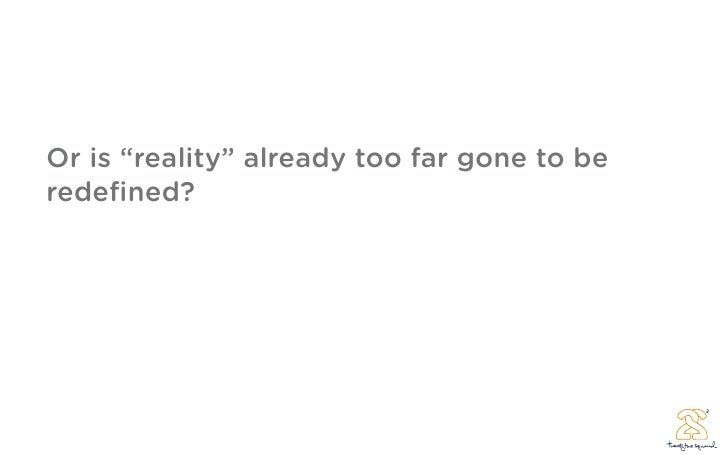 """Or is """"reality"""" already too far gone to be redefined?"""