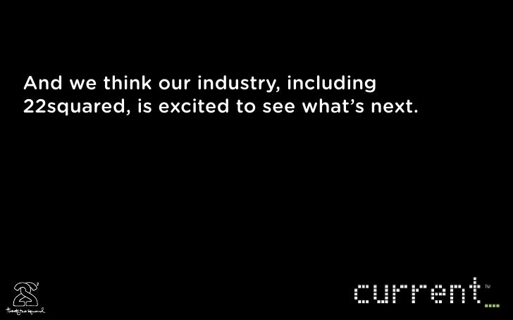 And we think our industry, including 22squared, is excited to see what's next.