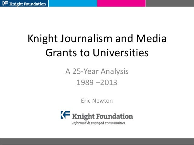 Knight Journalism and Media Grants to Universities A 25-Year Analysis 1989 –2013 Eric Newton