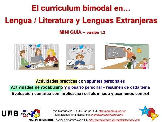 El curriculum bimodal en… Lengua / Literatura y Lenguas Extranjeras MINI GUÍA – versión 1.2 Pere Marquès (2015) UAB-grupo ...