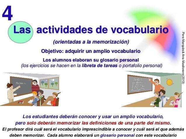 PereMarquès&AnaMasllorens(2013) Las actividades de vocabulario (orientadas a la memorización) Objetivo: adquirir un amplio...