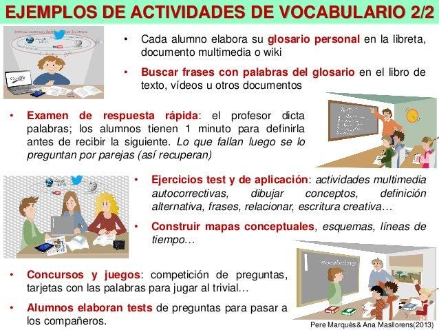 • Examen de respuesta rápida: el profesor dicta palabras; los alumnos tienen 1 minuto para definirla antes de recibir la s...