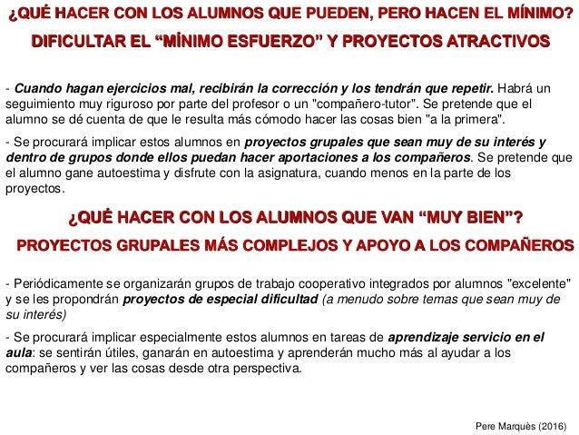"""Pere Marquès (2016) ¿QUÉ HACER CON LOS ALUMNOS QUE PUEDEN, PERO HACEN EL MÍNIMO? DIFICULTAR EL """"MÍNIMO ESFUERZO"""" Y PROYECT..."""
