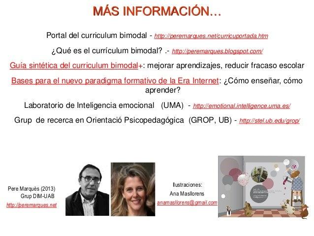 MÁS INFORMACIÓN… Ilustraciones: Ana Masllorens anamasllorens@gmail.com Portal del curriculum bimodal - http://peremarques....