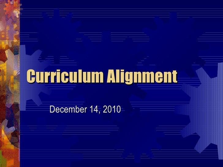 Curriculum Alignment December 14, 2010