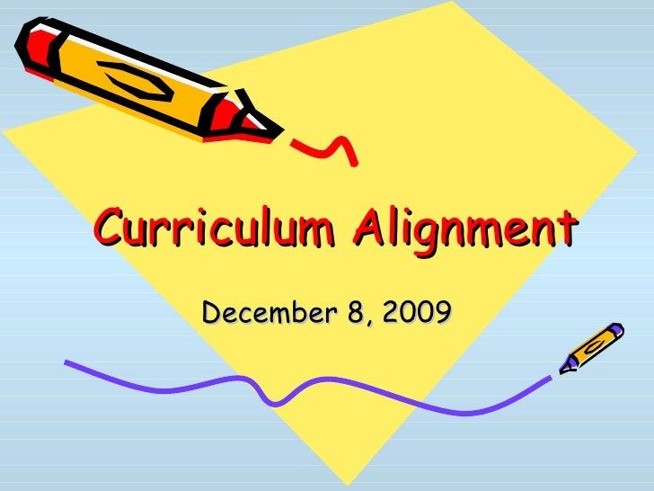 Curriculum Alignment December 8, 2009