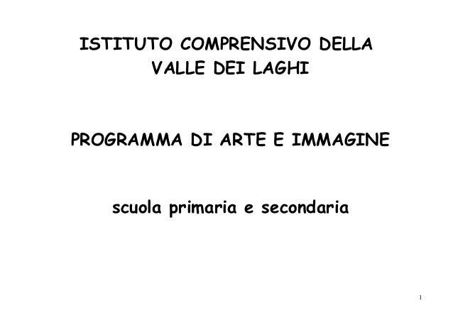 ISTITUTO COMPRENSIVO DELLA VALLE DEI LAGHI PROGRAMMA DI ARTE E IMMAGINE scuola primaria e secondaria 1